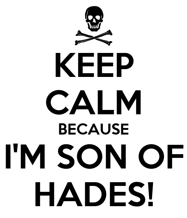 KEEP CALM BECAUSE I'M SON OF HADES!