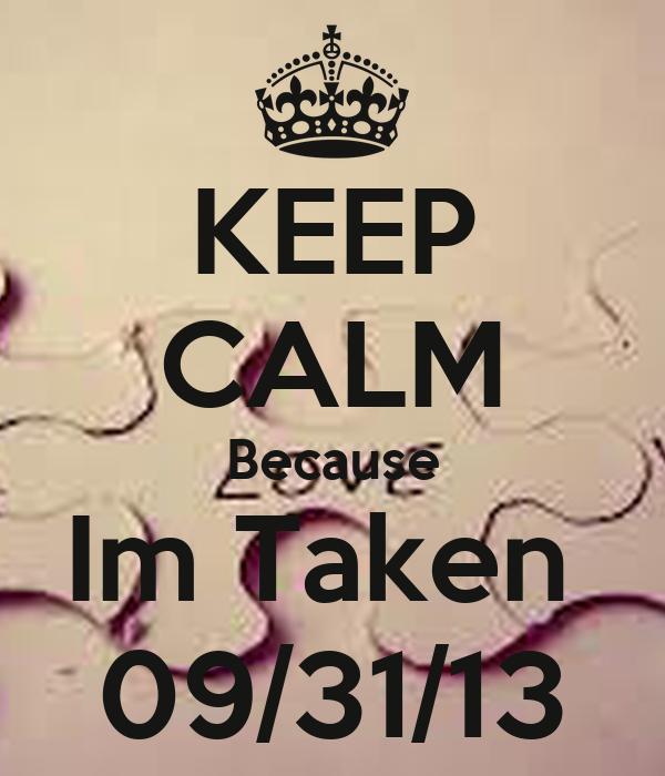 KEEP CALM Because Im Taken  09/31/13