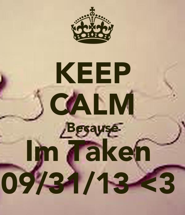 KEEP CALM Because Im Taken  09/31/13 <3