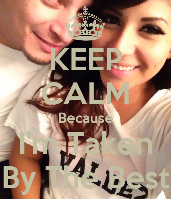 KEEP CALM Because I'm Taken By The Best