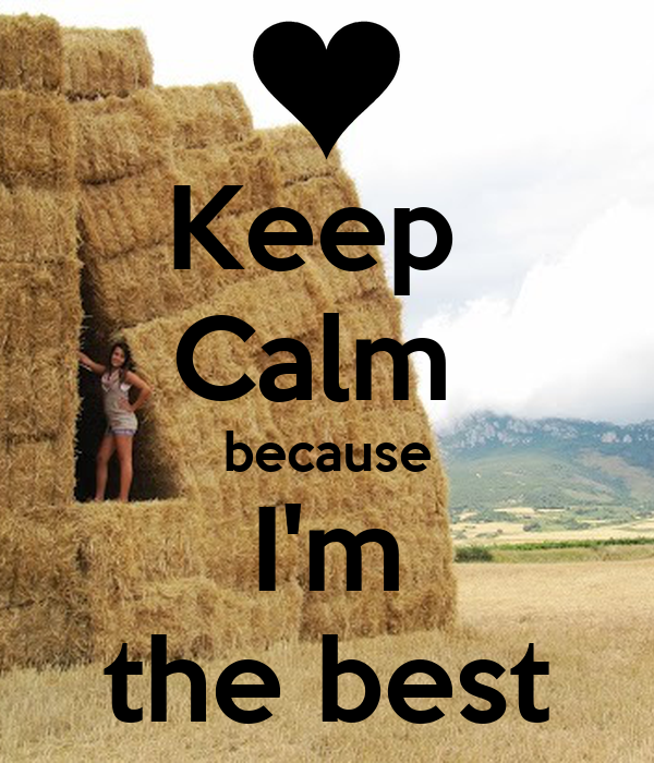 Keep  Calm  because I'm the best
