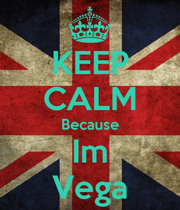 KEEP CALM Because Im Vega