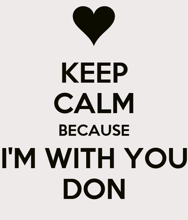 KEEP CALM BECAUSE I'M WITH YOU DON