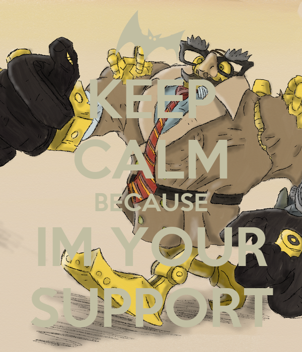 KEEP CALM BECAUSE IM YOUR SUPPORT