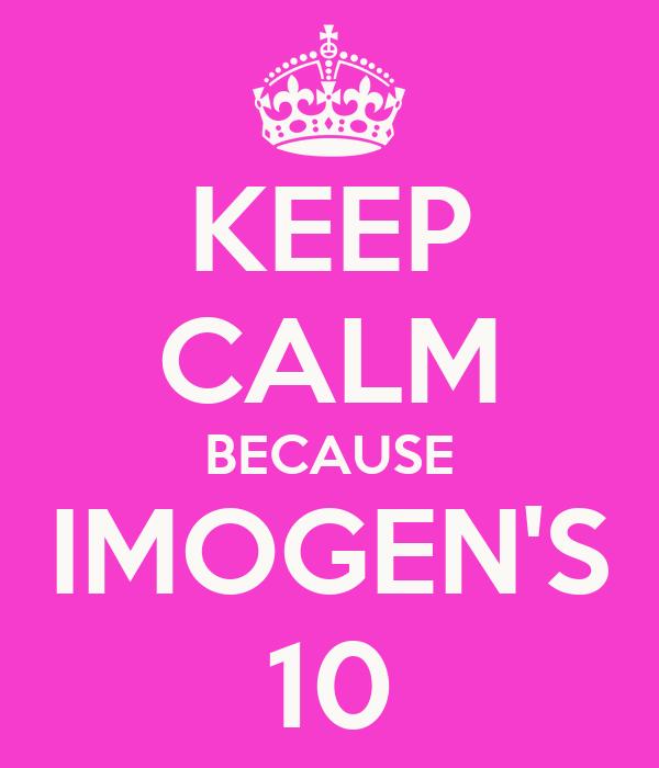 KEEP CALM BECAUSE IMOGEN'S 10
