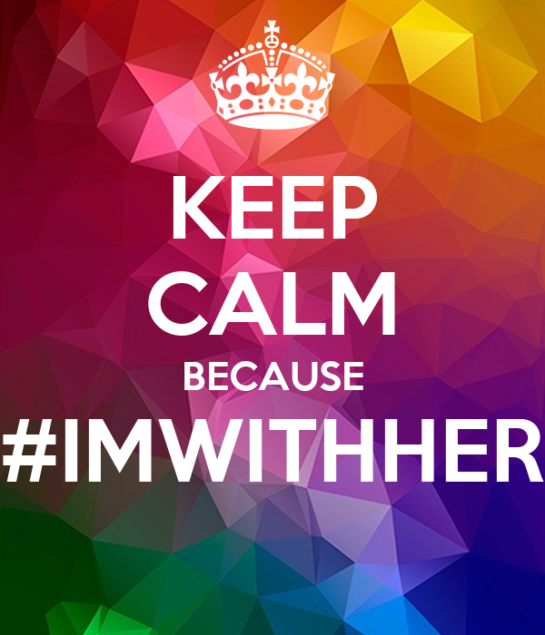 KEEP CALM BECAUSE #IMWITHHER