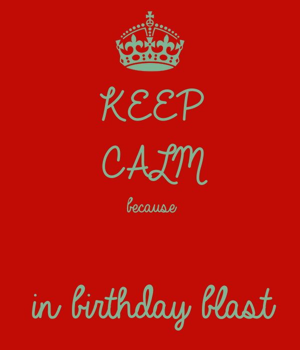 KEEP CALM because  in birthday blast