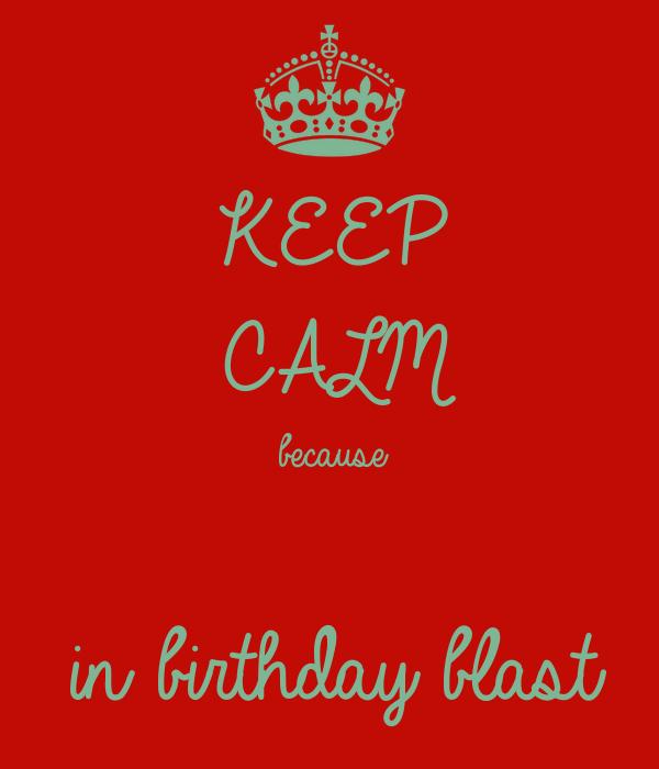 KEEP CALM because  in birthday blast