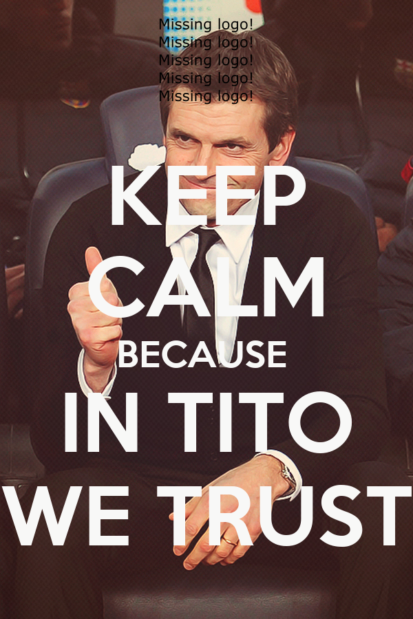 KEEP CALM BECAUSE  IN TITO WE TRUST