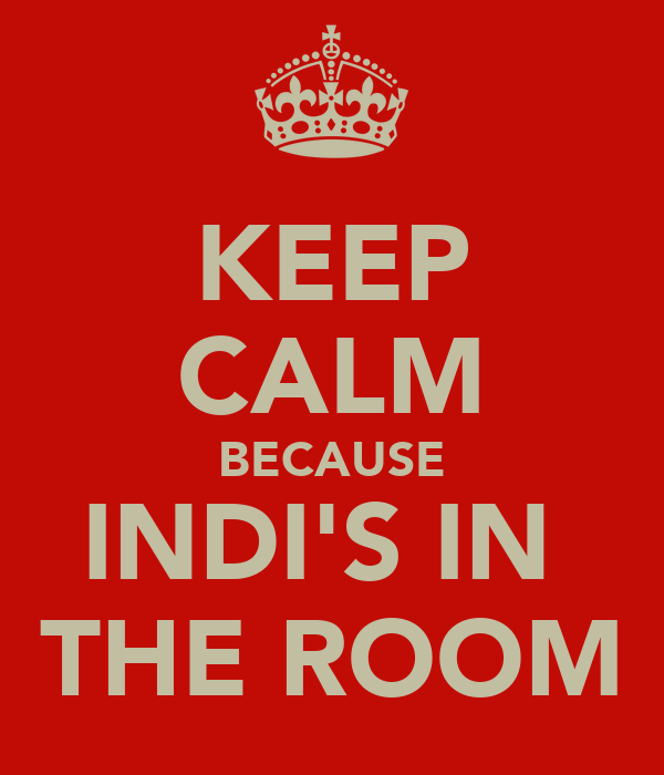 KEEP CALM BECAUSE INDI'S IN  THE ROOM