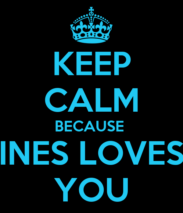 KEEP CALM BECAUSE  INES LOVES YOU