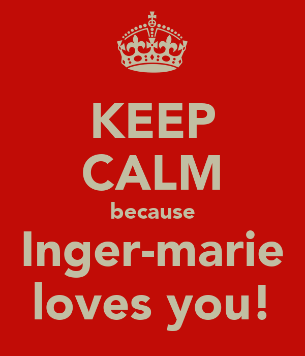 KEEP CALM because Inger-marie loves you!
