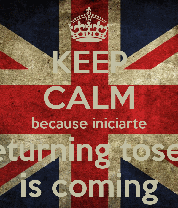 KEEP CALM because iniciarte returning tosee is coming
