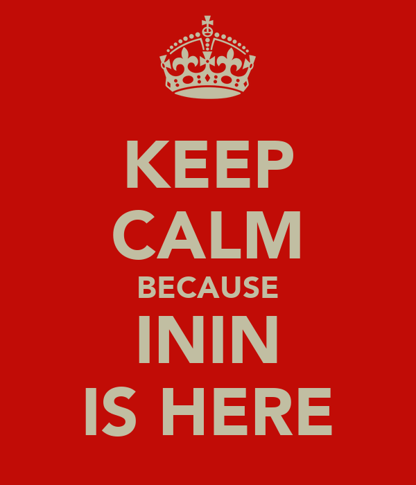 KEEP CALM BECAUSE ININ IS HERE