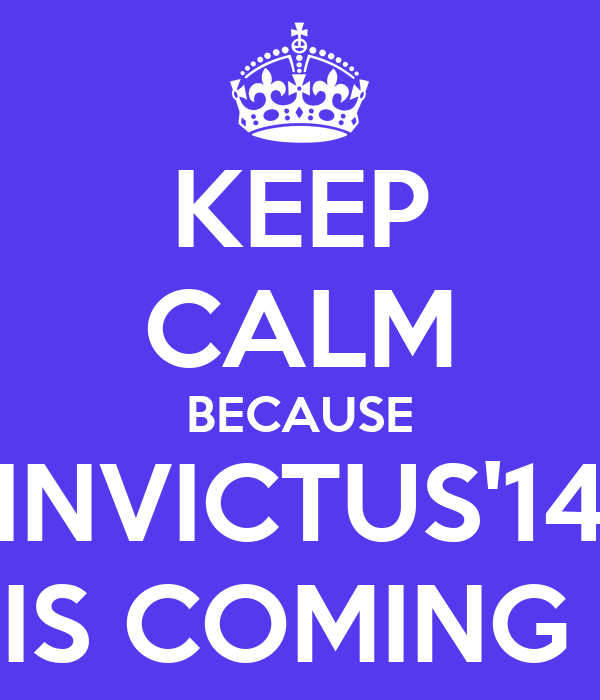 KEEP CALM BECAUSE INVICTUS'14 IS COMING