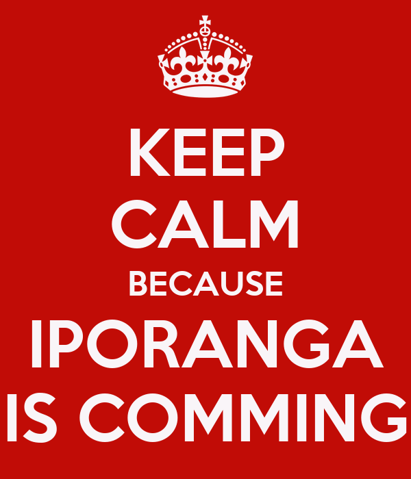 KEEP CALM BECAUSE IPORANGA IS COMMING