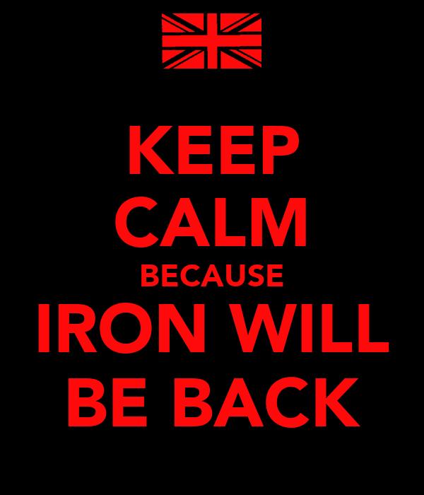 KEEP CALM BECAUSE IRON WILL BE BACK