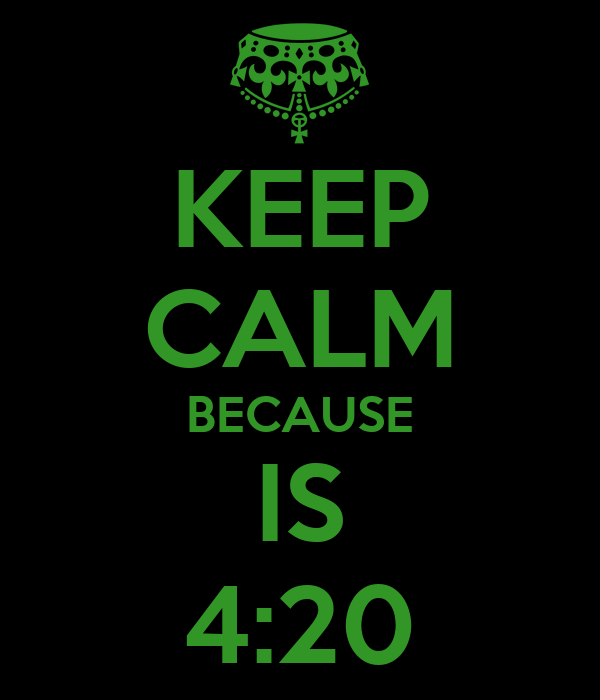 KEEP CALM BECAUSE IS 4:20