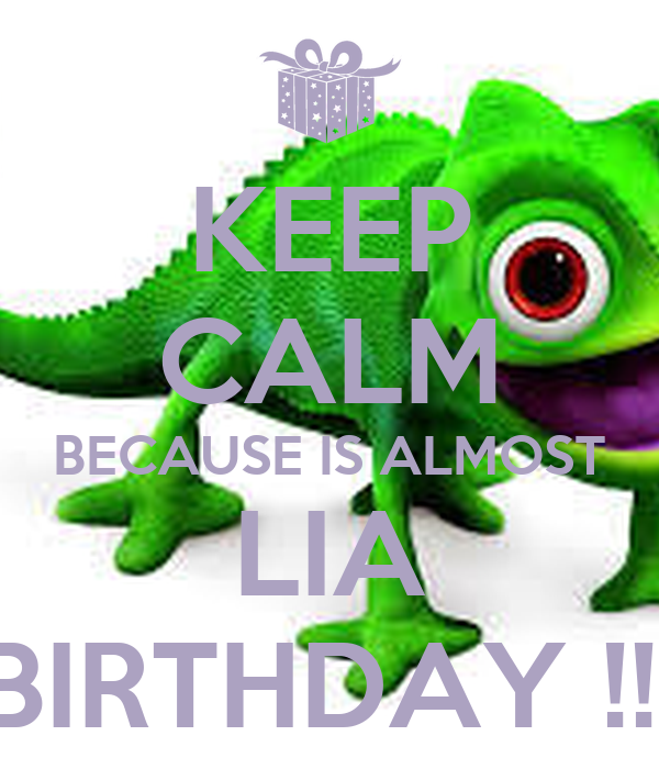 KEEP CALM BECAUSE IS ALMOST LIA BIRTHDAY !!!
