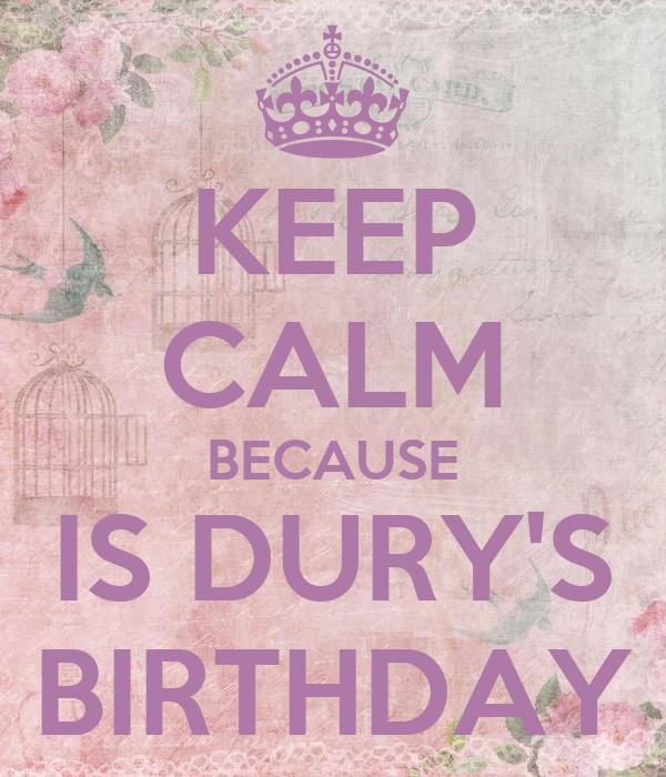 KEEP CALM BECAUSE IS DURY'S BIRTHDAY