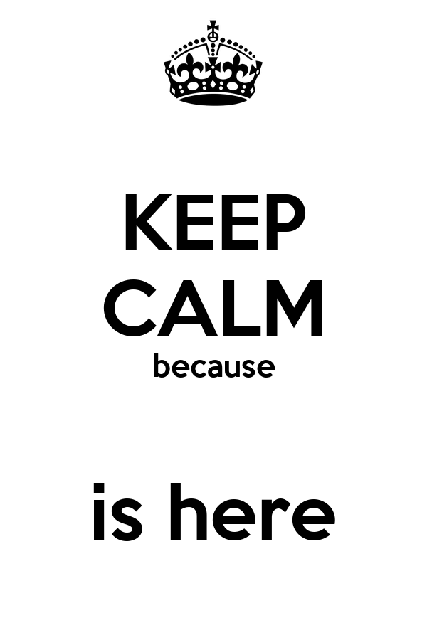 KEEP CALM because  is here