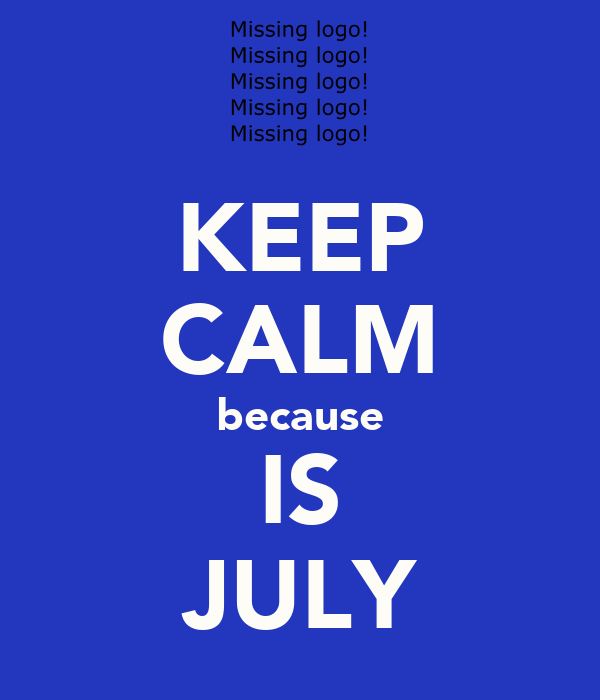 KEEP CALM because IS JULY