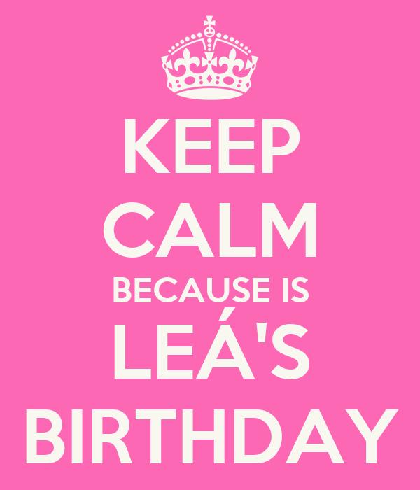 KEEP CALM BECAUSE IS LEÁ'S BIRTHDAY