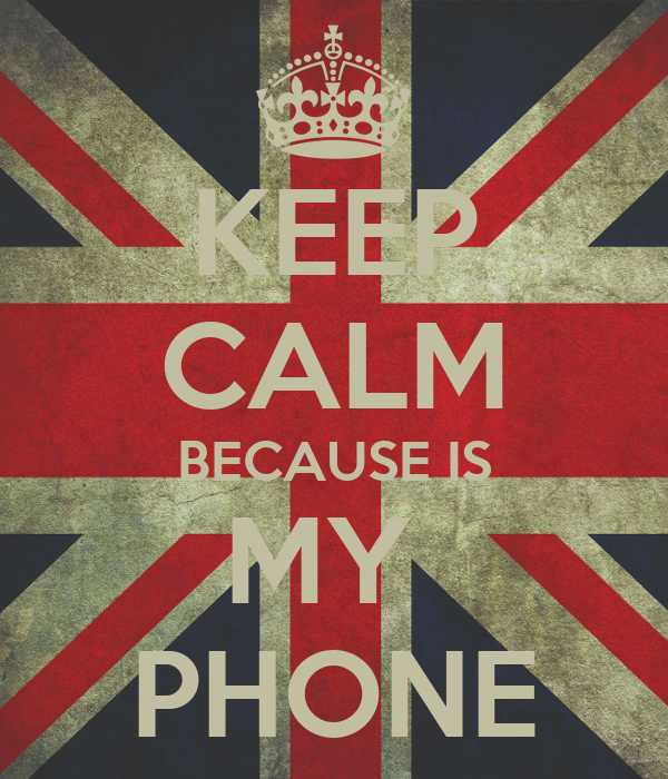 KEEP CALM BECAUSE IS MY  PHONE