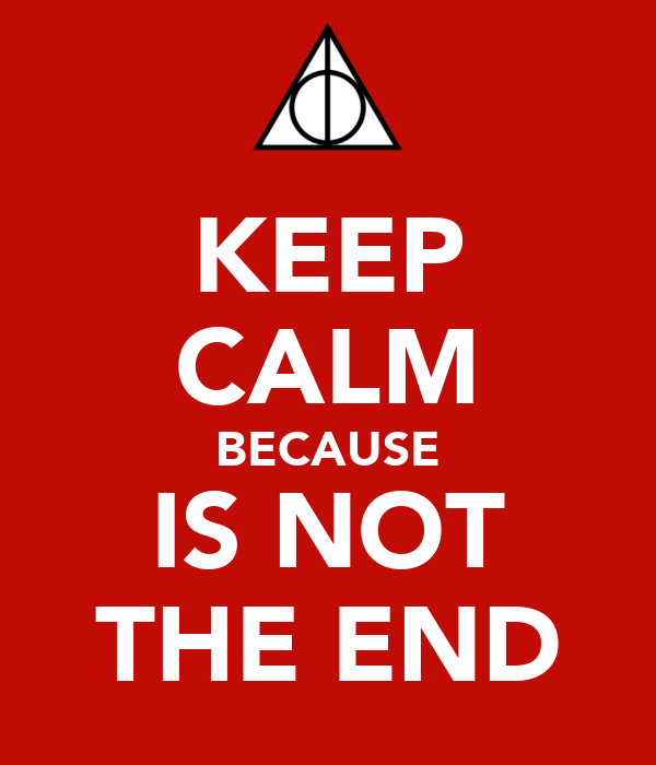 KEEP CALM BECAUSE IS NOT THE END