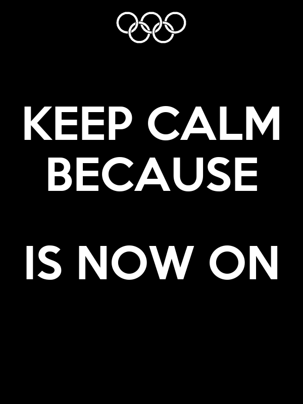 KEEP CALM BECAUSE  IS NOW ON