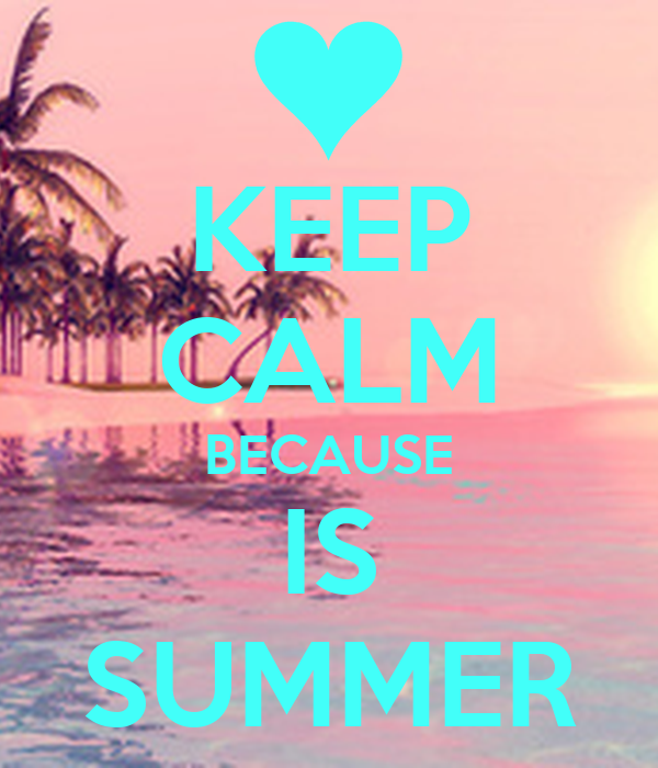 KEEP CALM BECAUSE IS SUMMER