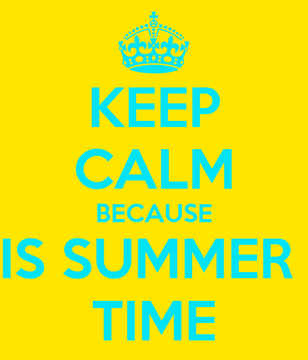 KEEP CALM BECAUSE IS SUMMER  TIME