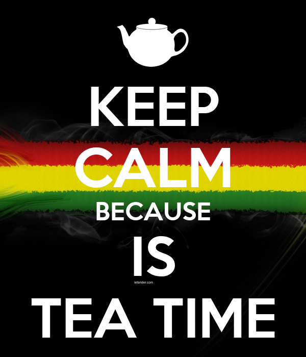 KEEP CALM BECAUSE IS TEA TIME