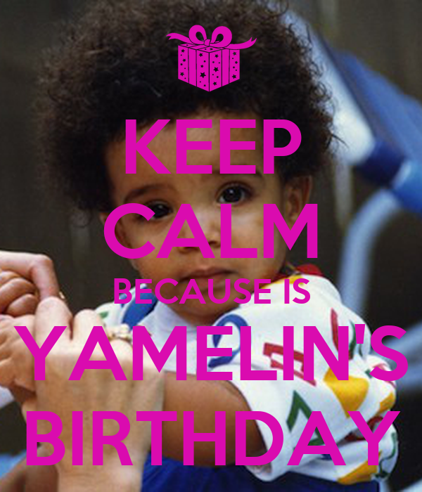 KEEP CALM BECAUSE IS YAMELIN'S BIRTHDAY