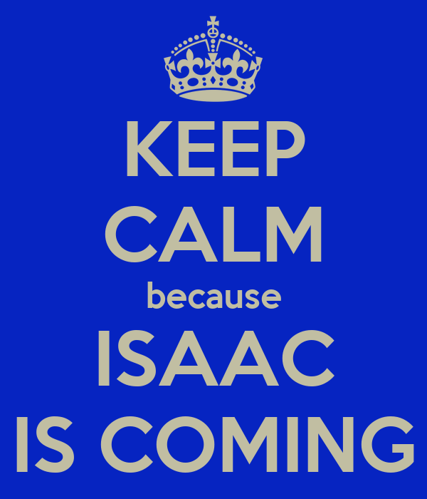 KEEP CALM because ISAAC IS COMING
