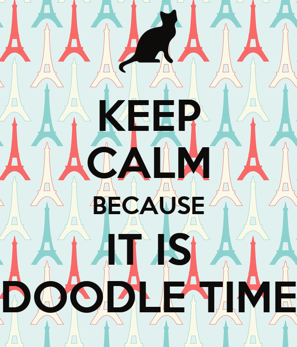 KEEP CALM BECAUSE IT IS DOODLE TIME