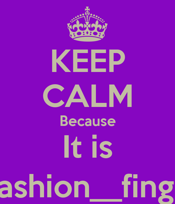KEEP CALM Because It is @fashion__fingers