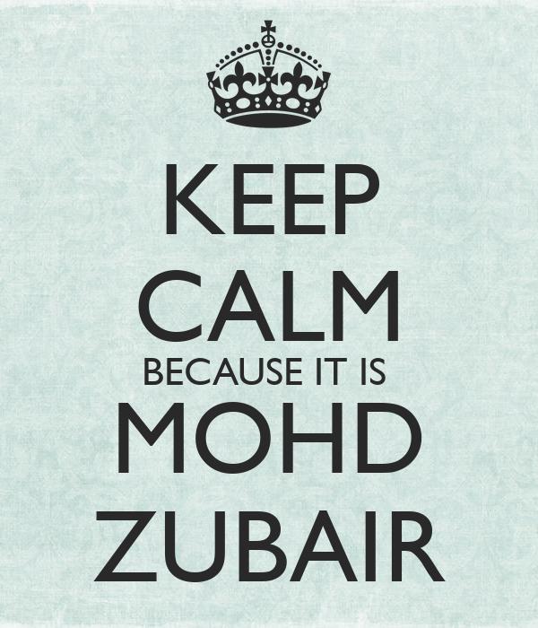 KEEP CALM BECAUSE IT IS MOHD ZUBAIR