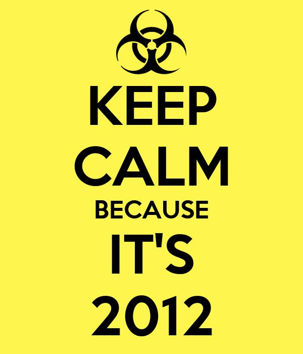 KEEP CALM BECAUSE IT'S 2012