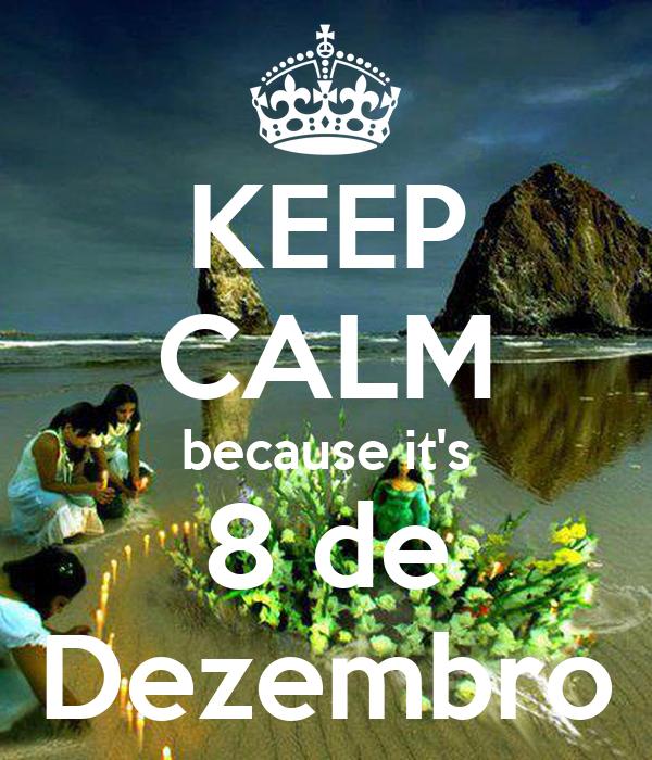 KEEP CALM because it's 8 de Dezembro