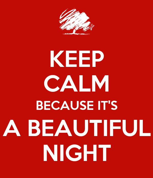 KEEP CALM BECAUSE IT'S A BEAUTIFUL NIGHT