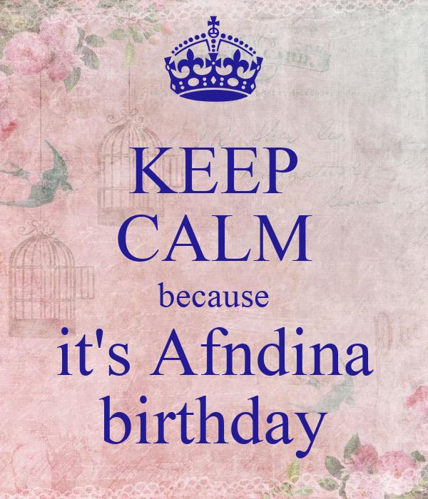KEEP CALM because it's Afndina birthday