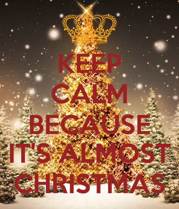 KEEP CALM BECAUSE IT'S ALMOST CHRISTMAS