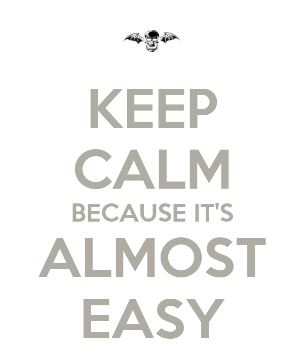 KEEP CALM BECAUSE IT'S ALMOST EASY