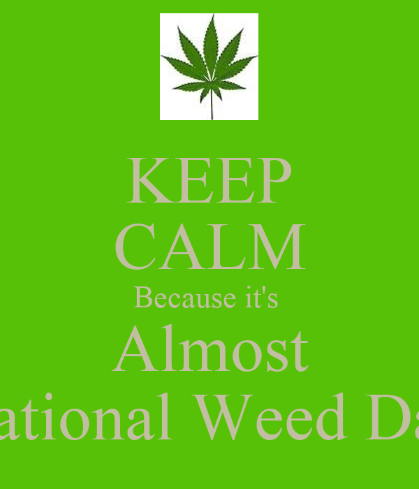KEEP CALM Because it's  Almost National Weed Day
