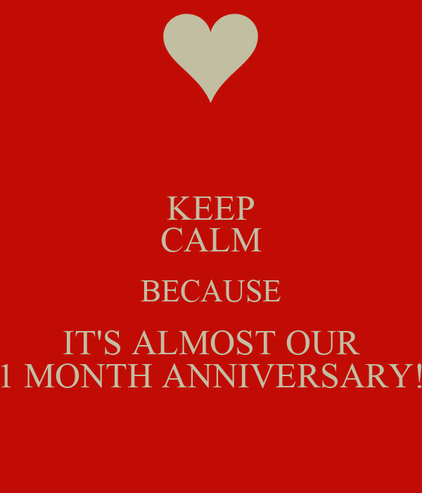 KEEP CALM BECAUSE IT'S ALMOST OUR 1 MONTH ANNIVERSARY!