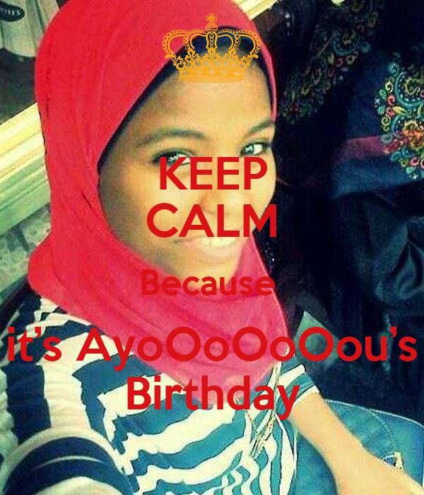 KEEP CALM Because  it's AyoOoOoOou's Birthday