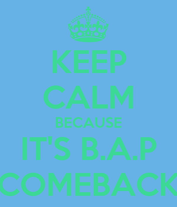 KEEP CALM BECAUSE IT'S B.A.P COMEBACK