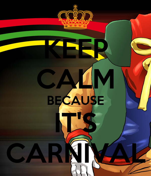 KEEP CALM BECAUSE IT'S CARNIVAL