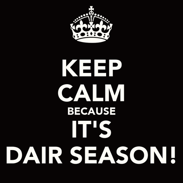 KEEP CALM BECAUSE IT'S DAIR SEASON!